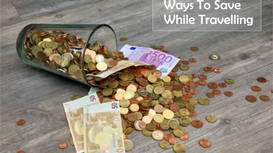 Ways to Save While Travelling